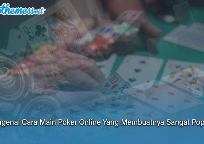 Poker Online Yang Membuatnya Sangat Populer - WpThemess